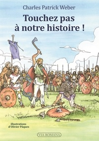 Charles Patrick Weber - Touche pas à notre histoire ! - L'histoire de France telle qu'on ne l'apprend plus.