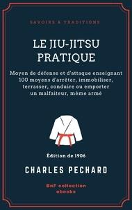 Charles Péchard - Le Jiu-Jitsu pratique - Moyen de défense et d'attaque enseignant 100 moyens d'arrêter, immobiliser, terrasser, conduire ou emporter un malfaiteur, même armé.