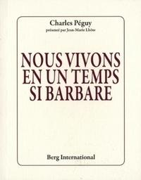 Charles Péguy - Nous vivons en un temps si barbare.