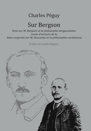 Charles Péguy - Sur Bergson - Note sur M. Bergson et la philosophie bergsonienne suivie d'extraits de la Note conjointe sur M. Descartes et la philosophie cartésienne.