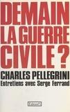 Charles Pellegrini et Serge Ferrand - Demain la guerre civile ?.