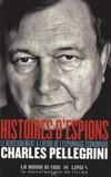 Charles Pellegrini - Histoires d'espions - Le renseignement à l'heure de l'espionnage économique.