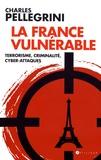 Charles Pellegrini - La France vulnérable - Terrorisme, criminalité, cyber-attaques.