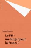 Charles Pellegrini - Le FIS : un danger pour la France ?.