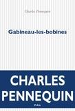 Charles Pennequin - Gabineau-les-bobines.