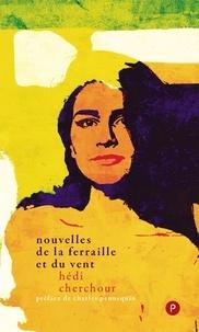 Charles Pennequin et Hédi Cherchour - Nouvelles de la ferraille et du vent.