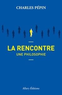 Charles Pépin - La rencontre, une philosophie.