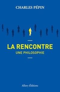 Charles Pépin - La Rencontre - Une philosophie.