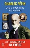 Charles Pépin - Les philosophes sur le divan - Les trois patients du Dr Freud.