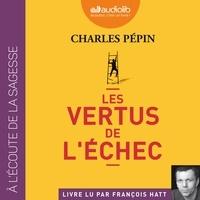 Charles Pépin - Les vertus de l'échec.