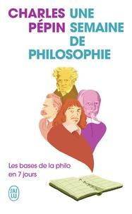 Charles Pépin - Une semaine de philosophie - Les bases de la philo en 7 jours.