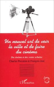 Charles Perraton et François Jost - Un nouvel art de voir la ville et de faire du cinéma - Du cinéma et des restes urbains.
