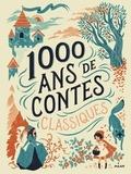 Charles Perrault et Jakob et Wilhelm Grimm - 1000 ans de contes classiques - Contes de Perrault, des frères Grimm et d'Andersen.