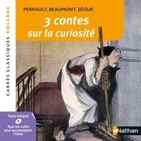 Charles Perrault et Jeanne-Marie Leprince de Beaumont - 3 contes sur la curiosité - XVII - XIX siècles.