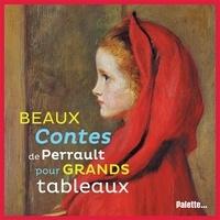 Charles Perrault - Beaux contes de Perrault pour grands tableaux.