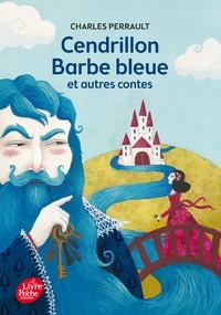 Charles Perrault - Cendrillon, Barbe Bleue et autres contes.
