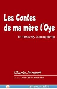 Charles Perrault et Jean-Claude Marguerite - Les Contes de ma mère l'Oye en français d'aujourd'hui.