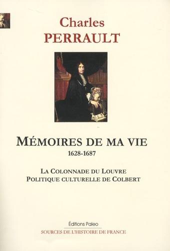 Charles Perrault - Mémoires de ma vie (1628-1687) - La colonnade du Louvre, Politique culturelle de Colbert.