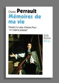 """Charles Perrault - Mémoires de ma vie - Précédé d'un essai d'Antoine Picon : """"Un moderne paradoxal""""."""