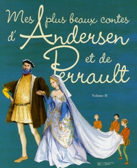 Charles Perrault - Mes plus beaux contes d'Andersen et de Perrault - Volume 2.