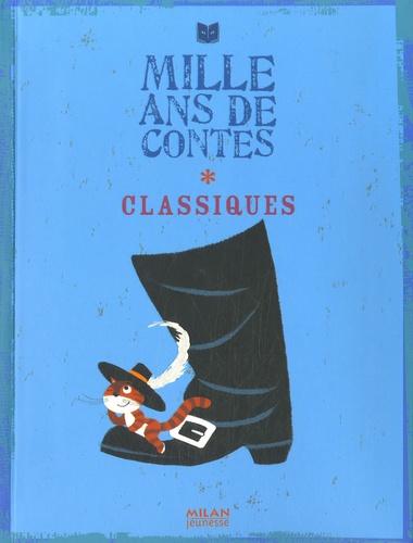 Mille ans de contes classiques - Wilhelm Grimm,Charles Perrault,Jakob et Wilhelm Grimm,Hans Christian Andersen