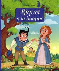 Charles Perrault et Anne Royer - Riquet à la Houppe.