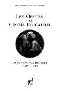 Charles Perrin et Raymond Borde - Les Offices du cinéma éducateur et la survivance du muet - 1925-1940.