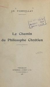 Charles Perriollat - Le chemin du philosophe chrétien.