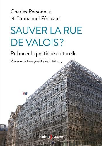 Charles Personnaz et Emmanuel Pénicaut - Sauver la rue de Valois ? - Relancer la politique culturelle.