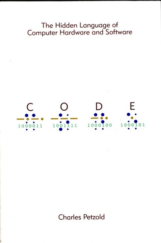 Charles Petzold - Code - The Hidden Language of Computer Hardware and Software.