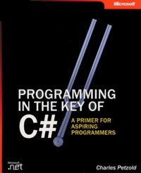 Charles Petzold - Programming in the Key of C# - A Primer for Aspiring Programmers.