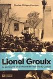 Charles-Philippe Courtois - Lionel Groulx - Le penseur le plus influent de l'histoire du Québec.