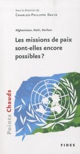 Charles-Philippe David - Afghanistan, Haïti, Darfour - Les missions de paix sont-elles encore possibles ?.