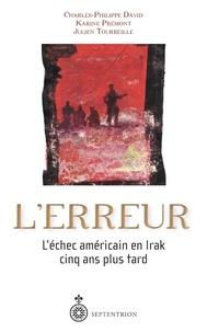 Charles-Philippe David et Karine Prémont - L'erreur - L'Echec américain en Irak cinq ans plus tard.