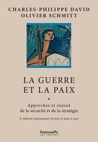 Charles-Philippe David et Olivier Schmitt - La guerre et la paix - Approches et enjeux de la sécurité et de la stratégie.