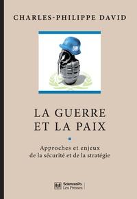 Charles-Philippe David - La guerre et la paix - Approches et enjeux de la sécurité et de la stratégie.