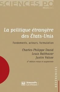 Charles-Philippe David et Justin Vaïsse - La politique étrangère des Etats-Unis - Fondements, acteurs, formulation.