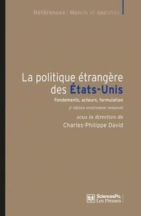 Charles-Philippe David - La politique étrangère des Etats-Unis - Fondements, acteurs, formulation.