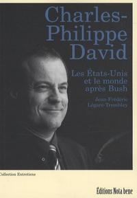 Charles-Philippe David - Les Etats-Unis et le monde après Bush.