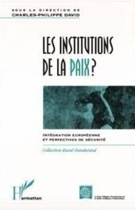 Charles-Philippe David - Les institutions de la paix ? - Intégration européenne et perspectives de sécurité.