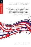 Charles-Philippe David - Théories de la politique étrangère américaine - Auteurs, concepts et approches.