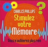Stimulez votre Mémoire - Charles Phillips  