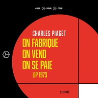 Charles Piaget - On fabrique, on vend, on se paie - Lip 1973.
