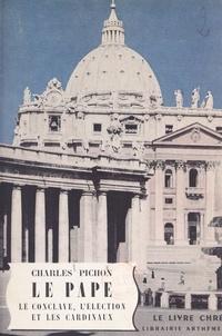 Charles Pichon et Laure Albin-Guillot - Le Pape - Le conclave, l'élection et les cardinaux.