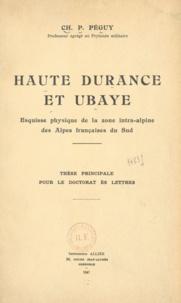 Charles-Pierre Péguy - Haute Durance et Ubaye - Esquisse physique de la zone intra-alpine des Alpes françaises du Sud. Thèse principale pour le doctorat ès lettres.