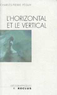 Charles-Pierre Péguy - L'horizontal et le vertical - Le géographe entre le passé et le devenir de la planète.