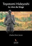 Charles-Pierre Serain - Toyotomi Hideyoshi - Le rêve du singe.