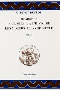 Charles Pinot-Duclos - Mémoires pour servir à l'histoire des moeurs du XVIIIe siècle.