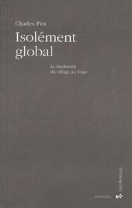 Isolement global- La modernité du village au Togo - Charles Piot |