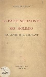 Charles Pivert - Le Parti socialiste et ses hommes - Souvenirs d'un militant.